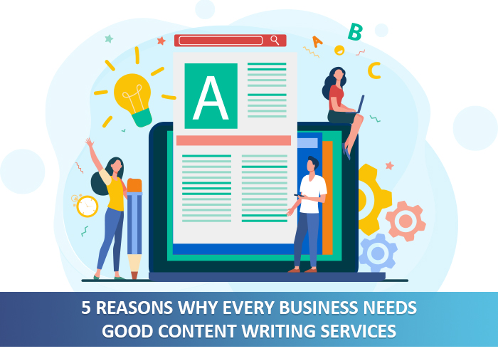 5 Reasons why every business needs good Content Writing Services